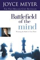 Battlefield of the Mind (Enhanced Edition) - Winning the Battle in Your Mind ebook by Joyce Meyer