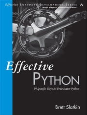 Effective Python - 59 Specific Ways to Write Better Python ebook by Brett Slatkin