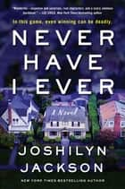 Never Have I Ever - A Novel eBook by Joshilyn Jackson