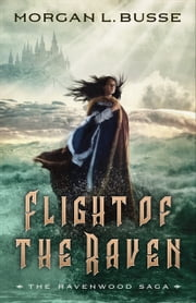 Flight of the Raven (The Ravenwood Saga Book #2) ebook by Morgan L. Busse