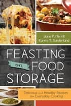 Feasting on Food Storage: Delicious and Healthy Recipes for Everyday Cooking ebook de Jane P. Merrill, Karen M. Sunderland