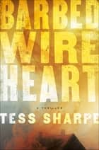 Barbed Wire Heart ebook by Tess Sharpe