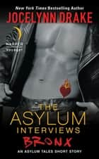 The Asylum Interviews: Bronx - An Asylum Tales Short Story ebook by Jocelynn Drake