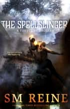 The Spellslinger - A Fistful of Daggers, #4 ebook by SM Reine