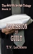 Admission of Guilt ebook by T.V. LoCicero