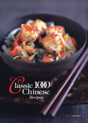Classic 1000 Chinese Recipes ebook by Hobson Wendy
