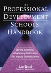 The Professional Development Schools Handbook - Starting, Sustaining, and Assessing Partnerships That Improve Student Learning ebook by Dr. Lee Teitel