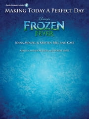 Making Today a Perfect Day Sheet Music - Includes Online Audio Backing Tracks ebook by Kristen Bell,Idina Menzel