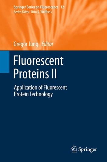 Fluorescent Proteins II - Application of Fluorescent Protein Technology ebook by