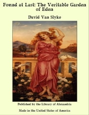 Found at Last: The Veritable Garden of Eden ebook by David Van Slyke