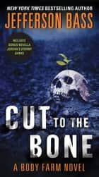 Cut to the Bone - A Body Farm Novel ebook by Jefferson Bass