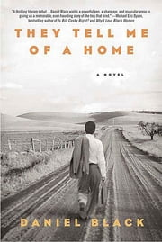 They Tell Me of a Home - A Novel ebook by Daniel Black