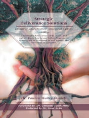 Strategic Deliverance Solutions - Discover and Destroy Ancestral Curses ebook by Dr. Pauline Walley-Daniels