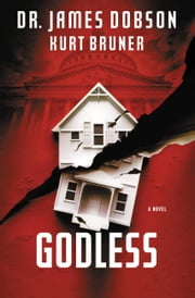 Godless - A Novel ebook by James Dobson,Kurt Bruner