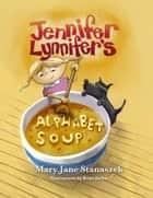Jennifery Lynnifers Alphabet Soup ebook by Mary Jane Stanaszek, Brian Barber, Natalie Rarick