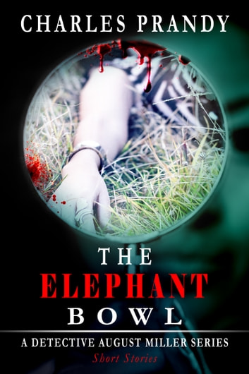 The Elephant Bowl (A Detective August Miller Series - Short Stories) ebook by Charles Prandy