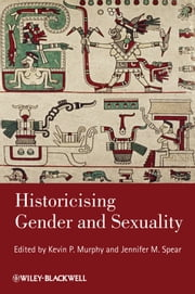 Historicising Gender and Sexuality ebook by Kevin P. Murphy ,Jennifer M. Spear