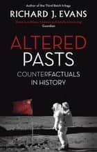 Altered Pasts - Counterfactuals in History ebook by Sir Richard J. Evans FBA, FRSL, FRHistS