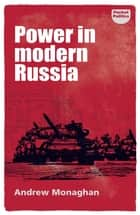 Power in modern Russia - Strategy and mobilisation ebook by Andrew Monaghan, Bill Jones
