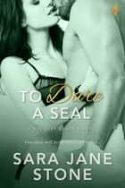 To Dare A SEAL ekitaplar by Sara Jane Stone