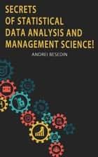 Secrets of Statistical Data Analysis and Management Science! ebook by Andrei Besedin