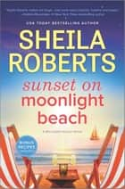 Sunset on Moonlight Beach - A Moonlight Harbor Novel ebook by Sheila Roberts