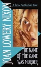 The Name of the Game Was Murder eBook by Joan Lowery Nixon