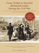 From Civility to Survival: Richmond Ladies During the Civil War - The Ladies Reveal Their Wartime Private Thoughts and Struggles in Compelling Diaries and Emotional Memories. eBook by Neal E. Wixson