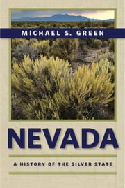 Nevada - A History of the Silver State ebook by Michael S. Green