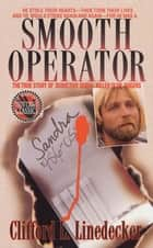 Smooth Operator - The True Story of Seductive Serial Killer Glen Rogers ebook by Clifford L. Linedecker