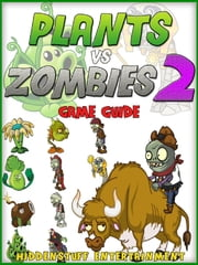 Plants vs Zombies 2 Download Guide ebook by HIDDENSTUFF ENTERTAINMENT