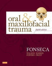 Oral and Maxillofacial Trauma ebook by Raymond J. Fonseca,H. Dexter Barber,Michael P. Powers,David E. Frost