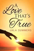 A Love That's True ebook by Jala Summers