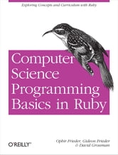 Computer Science Programming Basics in Ruby ebook by Ophir Frieder,Gideon Frieder,David Grossman