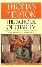 The School of Charity - The Letters Of Thomas Merton On Religious Renewal & Spiritual Direction ebook by Thomas Merton