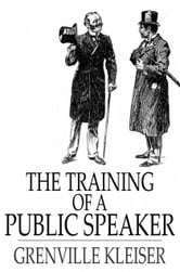 The Training of a Public Speaker ebook by Grenville Kleiser