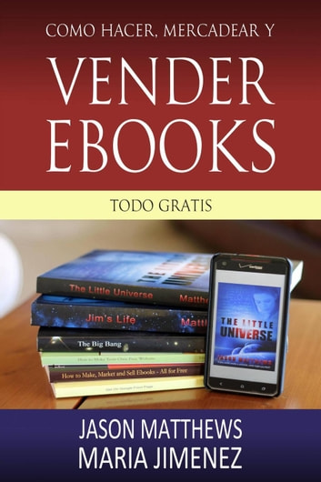 Como hacer, mercadear y vender ebooks - todo gratis ebook by Jason Matthews