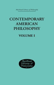 Contemporary American Philosophy - Personal Statements Volume I ebook by Adams, George P and Montague, Wm Pepperell