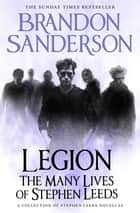 Legion: The Many Lives of Stephen Leeds - An omnibus collection of Legion, Legion: Skin Deep and Legion: Lies of the Beholder ebook by Brandon Sanderson