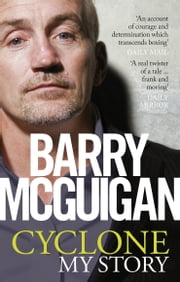 Cyclone: My Story ebook by Barry McGuigan