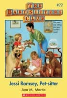 The Baby-Sitters Club #22: Jessi Ramsey Pet-Sitter ebook by Ann M. Martin