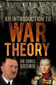 An Introduction to War Theory ebook by Dr Chris Brown