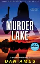 Murder Lake - Ellen Rockne Mystery #2 ebook by Dan Ames