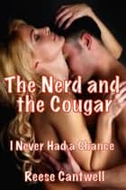 The Nerd and the Cougar: I Never Had a Chance ebook by Reese Cantwell