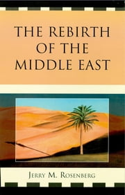 The Rebirth of the Middle East ebook by Jerry M. Rosenberg