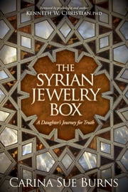The Syrian Jewelry Box - A Daughter's Journey for Truth ebook by Carina Sue Burns