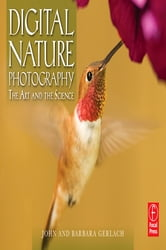 Digital Nature Photography - The Art and the Science ebook by John and Barbara Gerlach