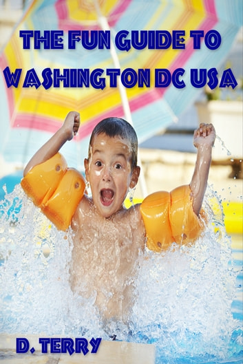 The Fun Guide To Washington DC USA ebook by D. Terry