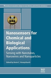 Nanosensors for Chemical and Biological Applications - Sensing with Nanotubes, Nanowires and Nanoparticles ebook by Kevin C. Honeychurch