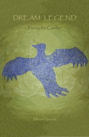 Dream Legend: Facing the Condor ebook by Miriam Nesset